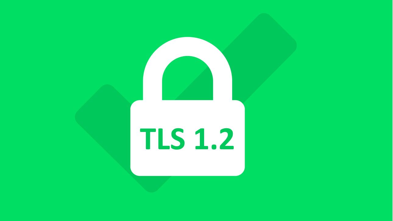 TLS 1.0 / 1.1 Deprecated in Chrome, Safari, Firefox, and Edge